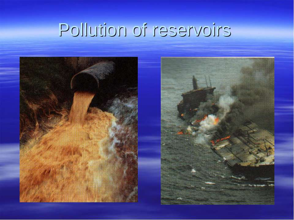 Pollution of reservoirs