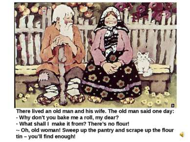 There lived an old man and his wife. The old man said one day: - Why don't yo...