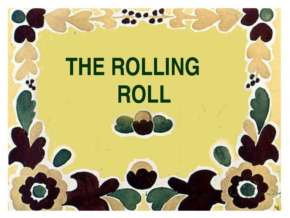 THE ROLLING ROLL