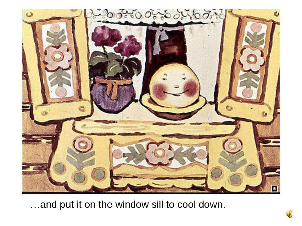 …and put it on the window sill to cool down.