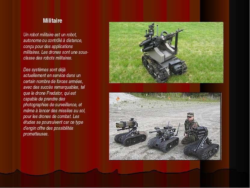 Militaire Un robot militaire est un robot, autonome ou contrôlé à distance, c...