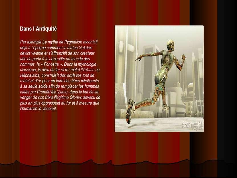 Dans l'Antiquité Par exemple Le mythe de Pygmalion racontait déjà à l'époque ...