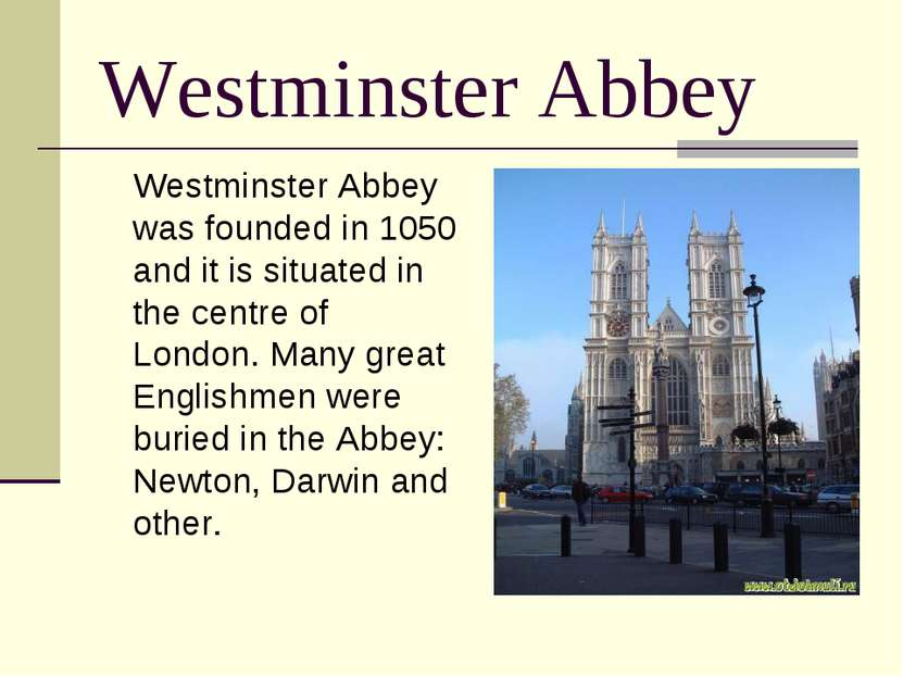 Westminster Abbey Westminster Abbey was founded in 1050 and it is situated in...