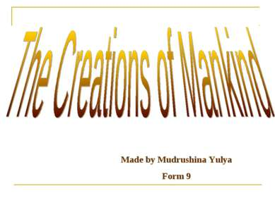 Made by: Mudrushina Yalya Form:9 Made by Mudrushina Yulya Form 9