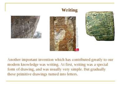 Writing Another important invention which has contributed greatly to our mode...