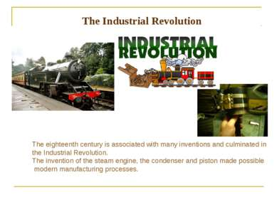 The Industrial Revolution The eighteenth century is associated with many inve...