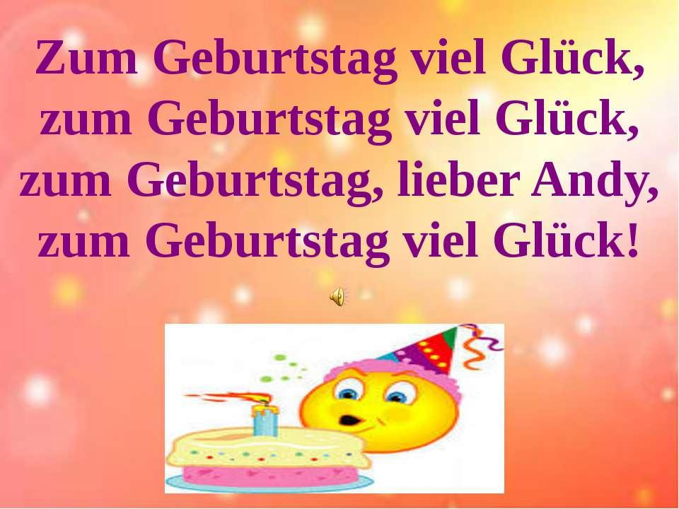 Zum Geburtstag viel Glück, zum Geburtstag viel Glück, zum Geburtstag, lieber ...