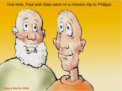 One time, Paul and Silas went on a mission trip to Philippi.
