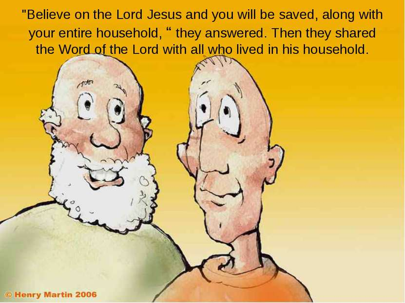 """""""Believe on the Lord Jesus and you will be saved, along with your entire hous..."""