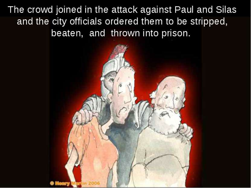 The crowd joined in the attack against Paul and Silas and the city officials ...