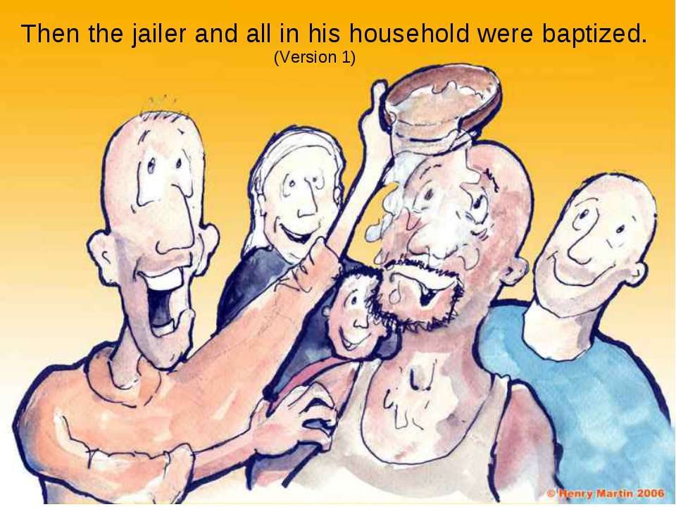 Then the jailer and all in his household were baptized. (Version 1)