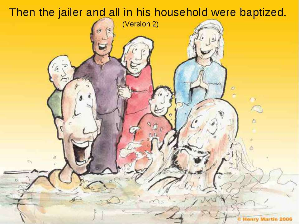 Then the jailer and all in his household were baptized. (Version 2)
