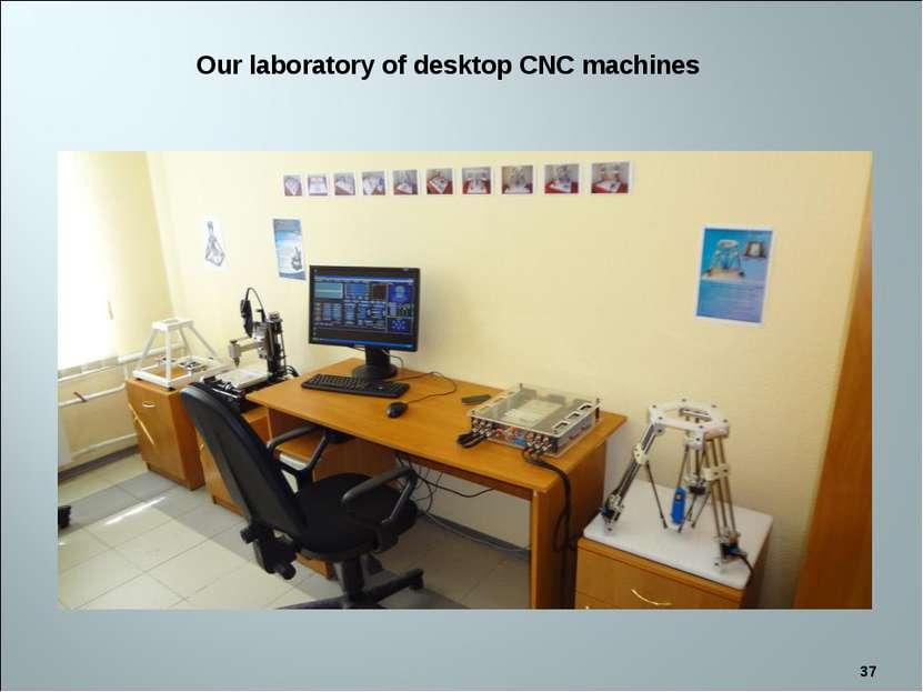 * Our laboratory of desktop CNC machines