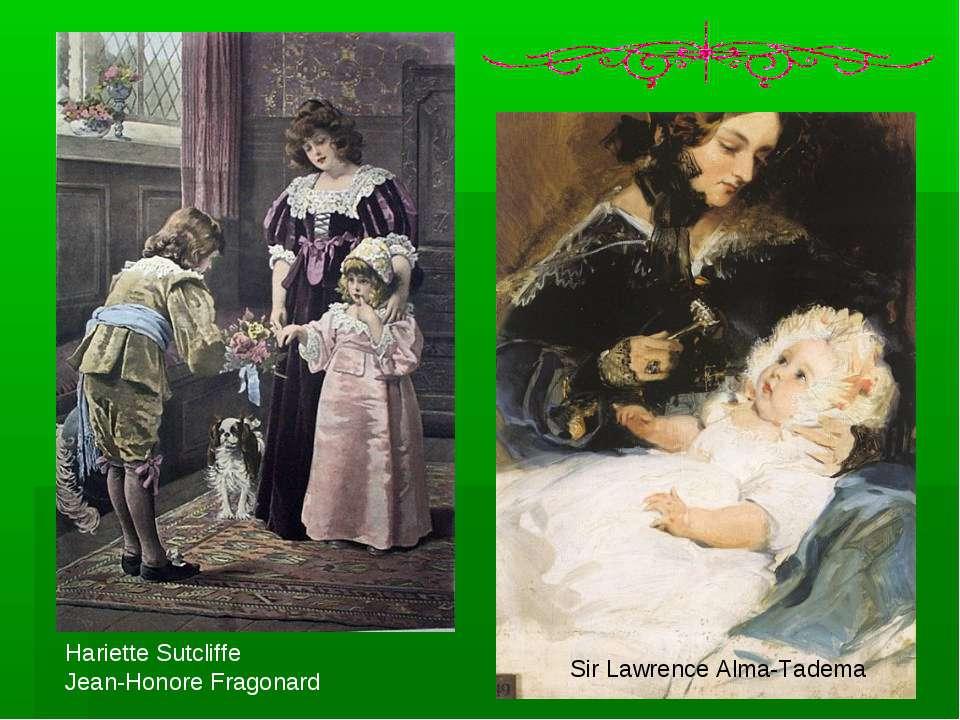 Hariette Sutcliffe Jean-Honore Fragonard Sir Lawrence Alma-Tadema
