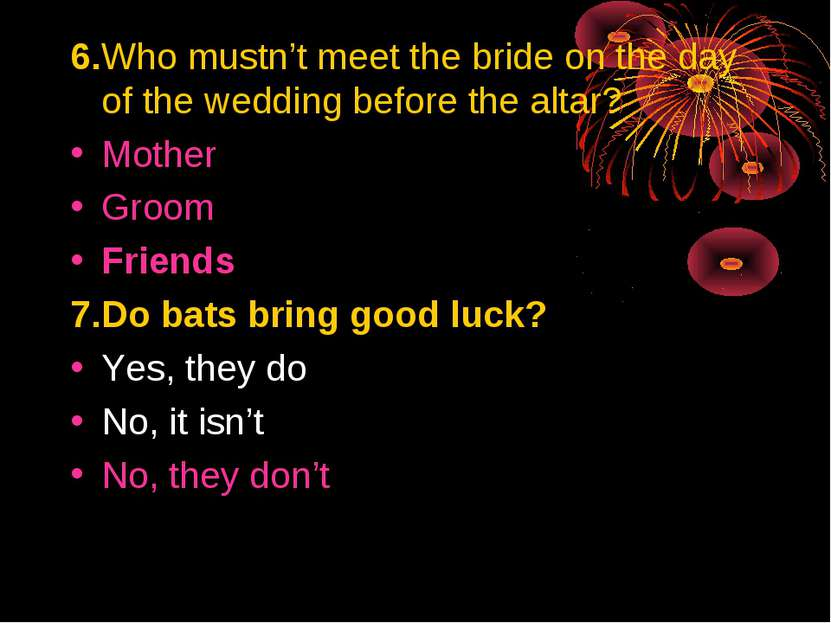 6.Who mustn't meet the bride on the day of the wedding before the altar? Moth...