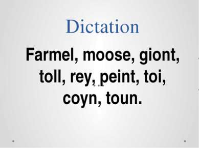 Dictation Farmel, moose, giont, toll, rey, peint, toi, coyn, toun.