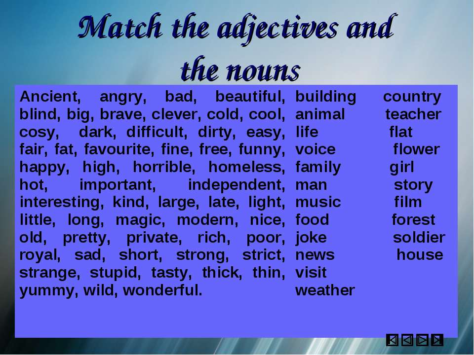 Match the adjectives and the nouns Ancient, angry, bad, beautiful, blind, big...