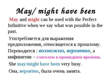 May/ might have been May and might can be used with the Perfect Infinitive wh...