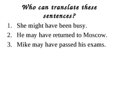Who can translate these sentences? She might have been busy. He may have retu...