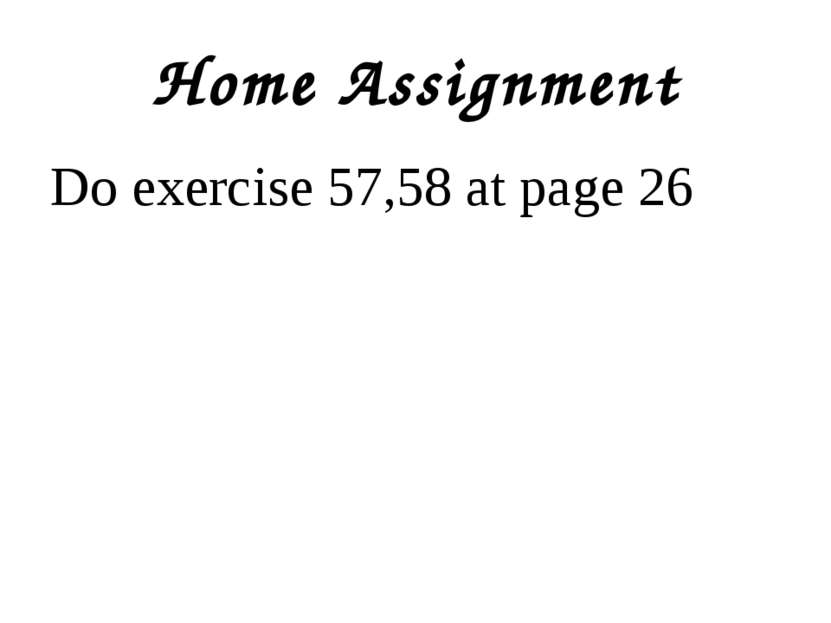 Home Assignment Do exercise 57,58 at page 26