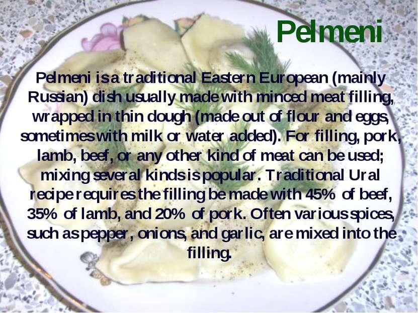 Pelmeni Pelmeni is a traditional Eastern European (mainly Russian) dish usual...