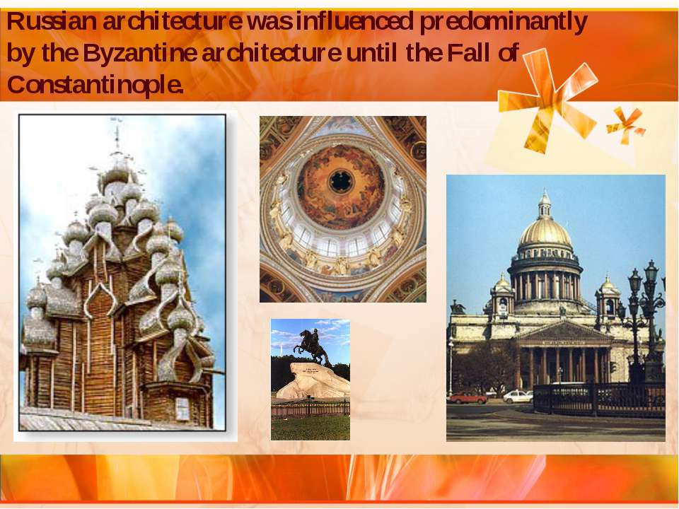 Russian architecture was influenced predominantly by the Byzantine architectu...
