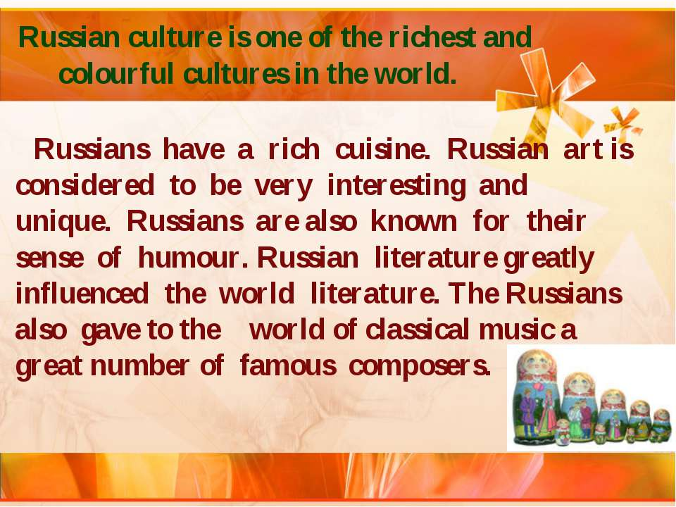 Russian culture is one of the richest and colourful cultures in the world. Ru...