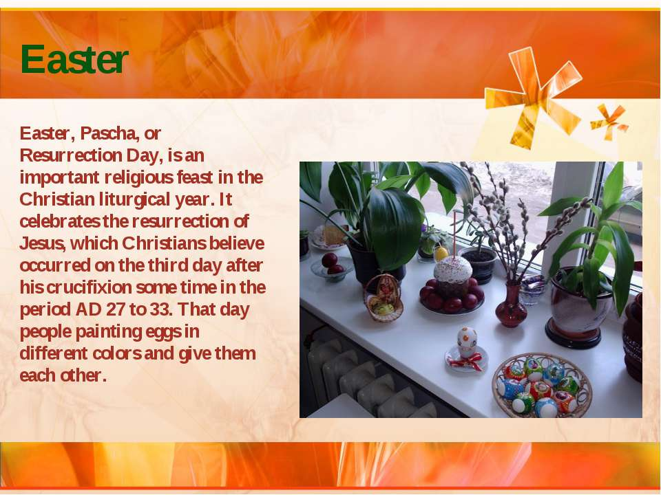 Easter Easter, Pascha, or Resurrection Day, is an important religious feast i...
