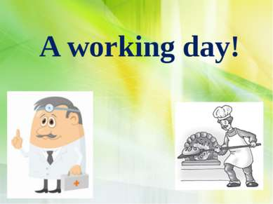 ф A working day!