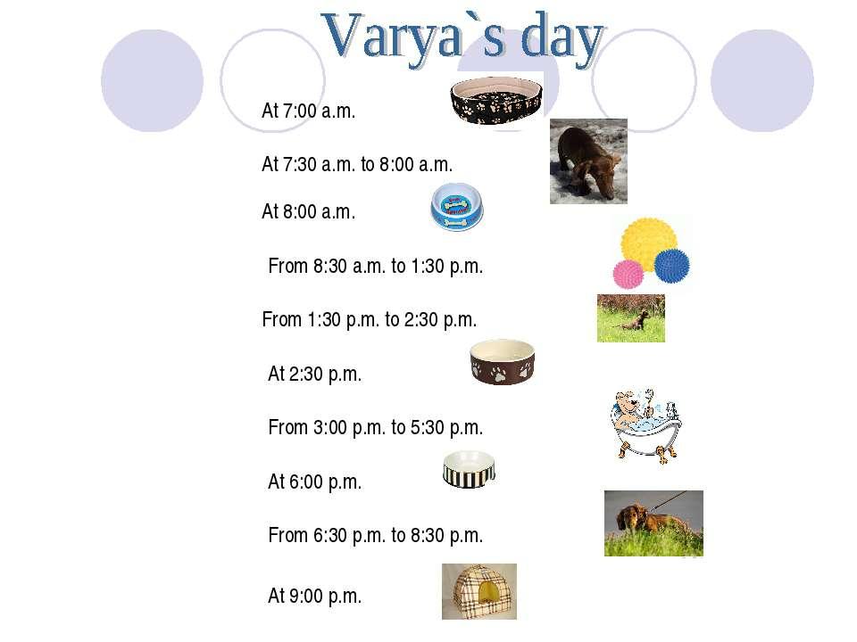 At 7:00 a.m. At 7:30 a.m. to 8:00 a.m. At 8:00 a.m. From 8:30 a.m. to 1:30 p....