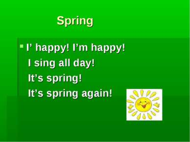 Spring I' happy! I'm happy! I sing all day! It's spring! It's spring again!