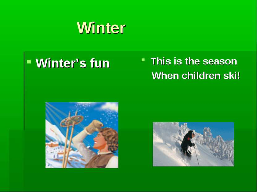 Winter Winter's fun This is the season When children ski!