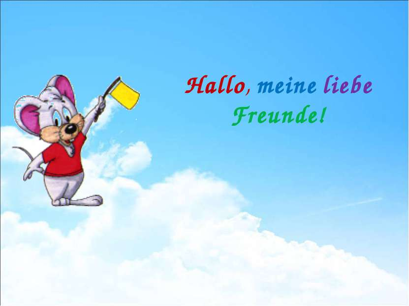 Hallo, meine liebe Freunde!