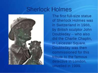 Sherlock Holmes The first full-size statue of Sherlock Holmes was in Switzerl...