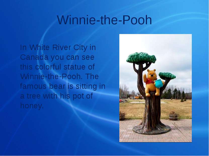 Winnie-the-Pooh In White River City in Canada you can see this colorful statu...