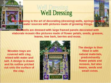 Well dressing is the art of decorating (dressing) wells, springs or other wat...