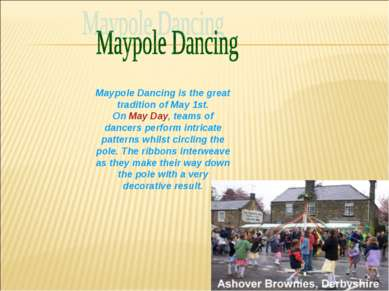 Maypole Dancing is the great tradition of May 1st. On May Day, teams of dance...