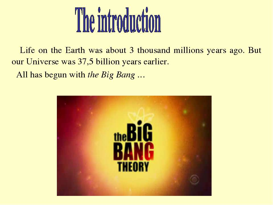 Life on the Earth was about 3 thousand millions years ago. But our Universe w...
