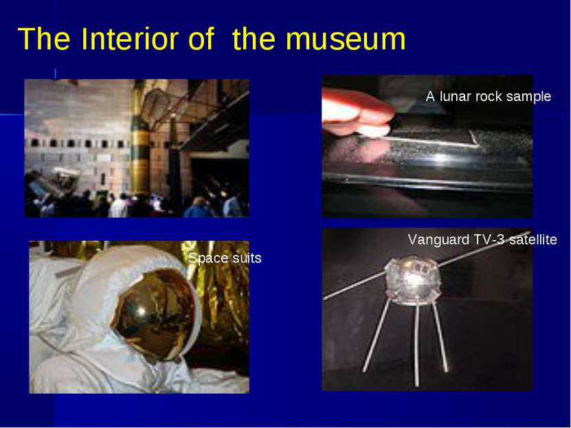 The Interior of the museum A lunar rock sample Space suits Vanguard TV-3 sate...