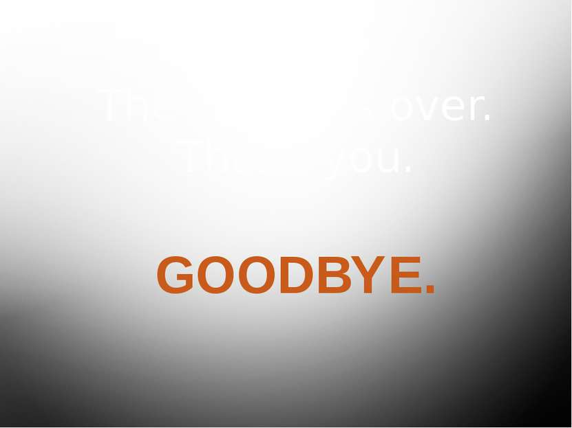 The lesson is over. Thank you. GOODBYE.