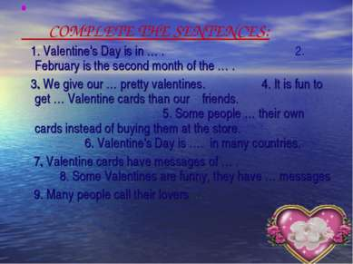 COMPLETE THE SENTENCES: 1. Valentine's Day is in … . 2. February is the secon...