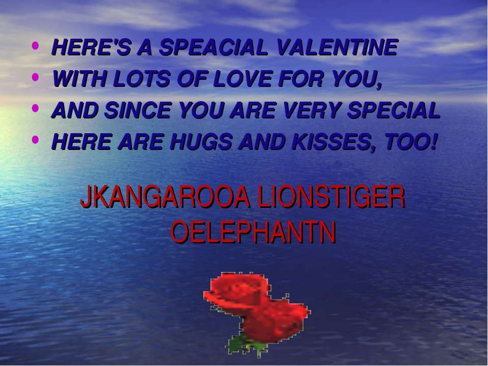 JKANGAROOA LIONSTIGER OELEPHANTN HERE'S A SPEACIAL VALENTINE WITH LOTS OF LOV...