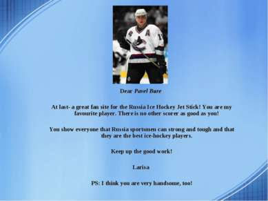 Dear Pavel Bure At last- a great fan site for the Russia Ice Hockey Jet Stick...