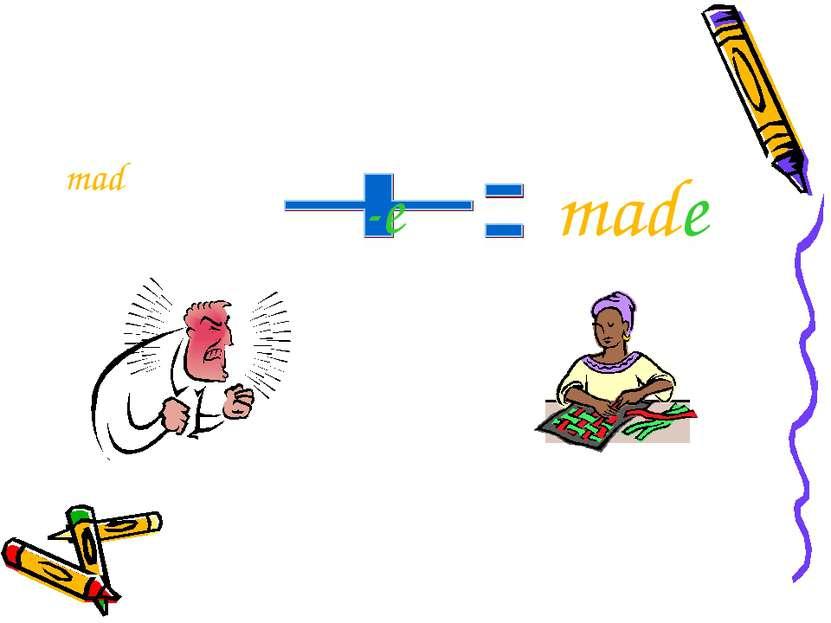 mad -e made