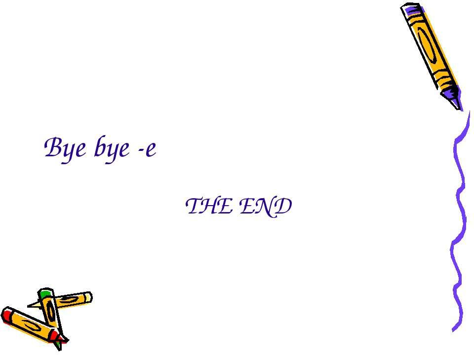 Bye bye -e THE END