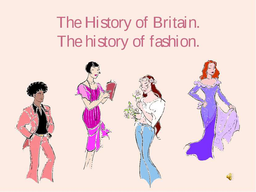 The History of Britain. The history of fashion.