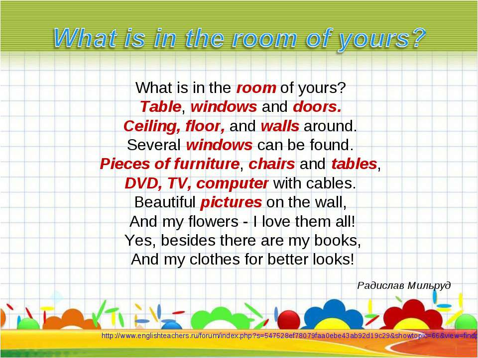 What is in the room of yours? Table, windows and doors. Ceiling, floor, and w...