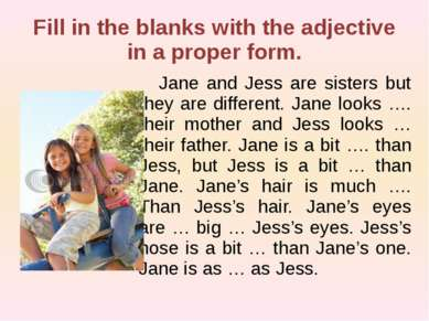 Fill in the blanks with the adjective in a proper form. Jane and Jess are sis...