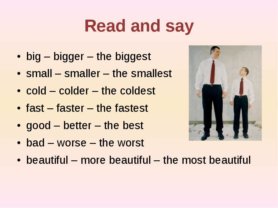 Read and say big – bigger – the biggest small – smaller – the smallest cold –...