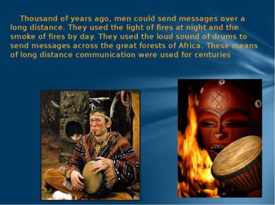 Thousand of years ago, men could send messages over a long distance. They use...
